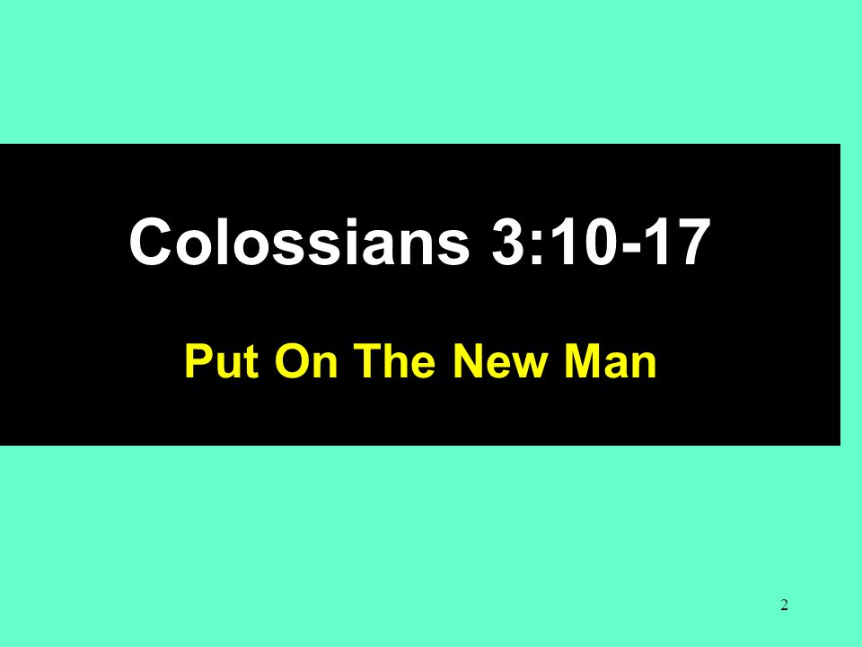 Colossians 3:10-17 Put On The New Man