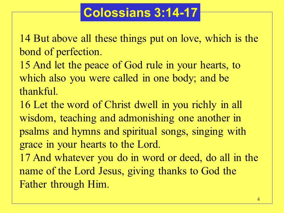 Colossians 3:14-17 14 But above all these things put on love, which is the bond of perfection.