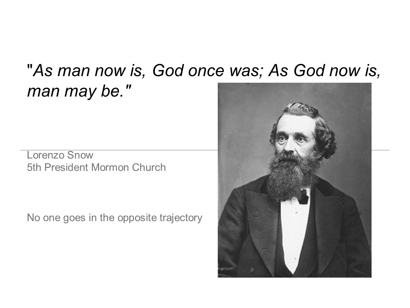 As man now is, God once was; As God now is, man may be.