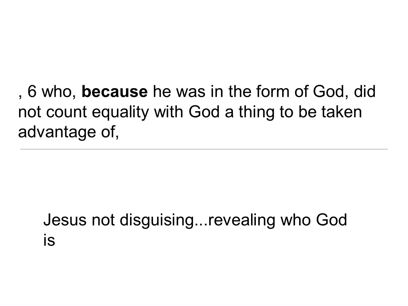 Jesus not disguising...revealing who God is