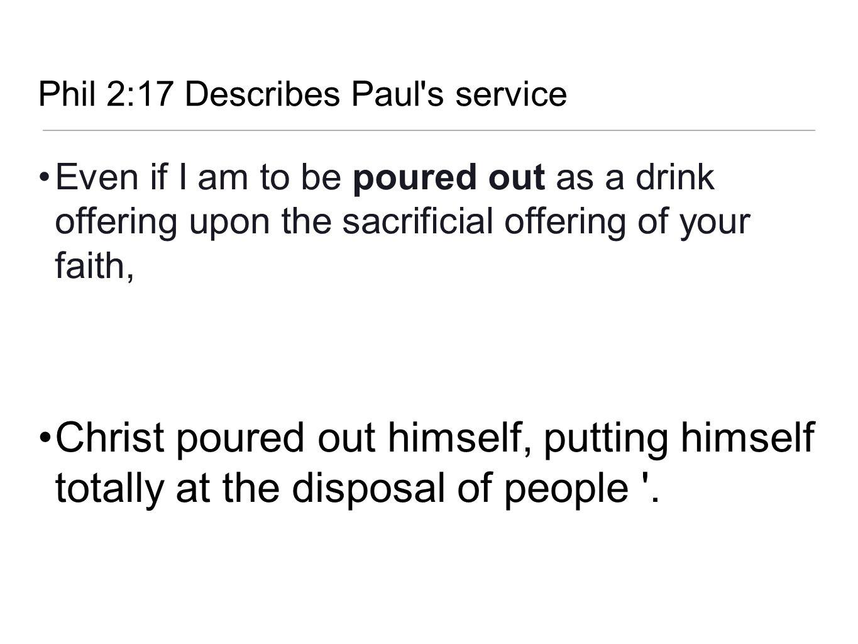 Phil 2:17 Describes Paul s service