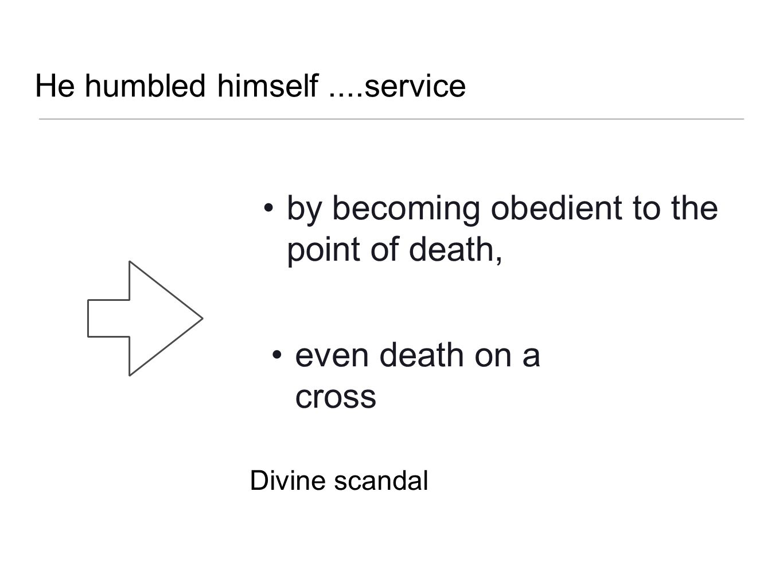 He humbled himself ....service