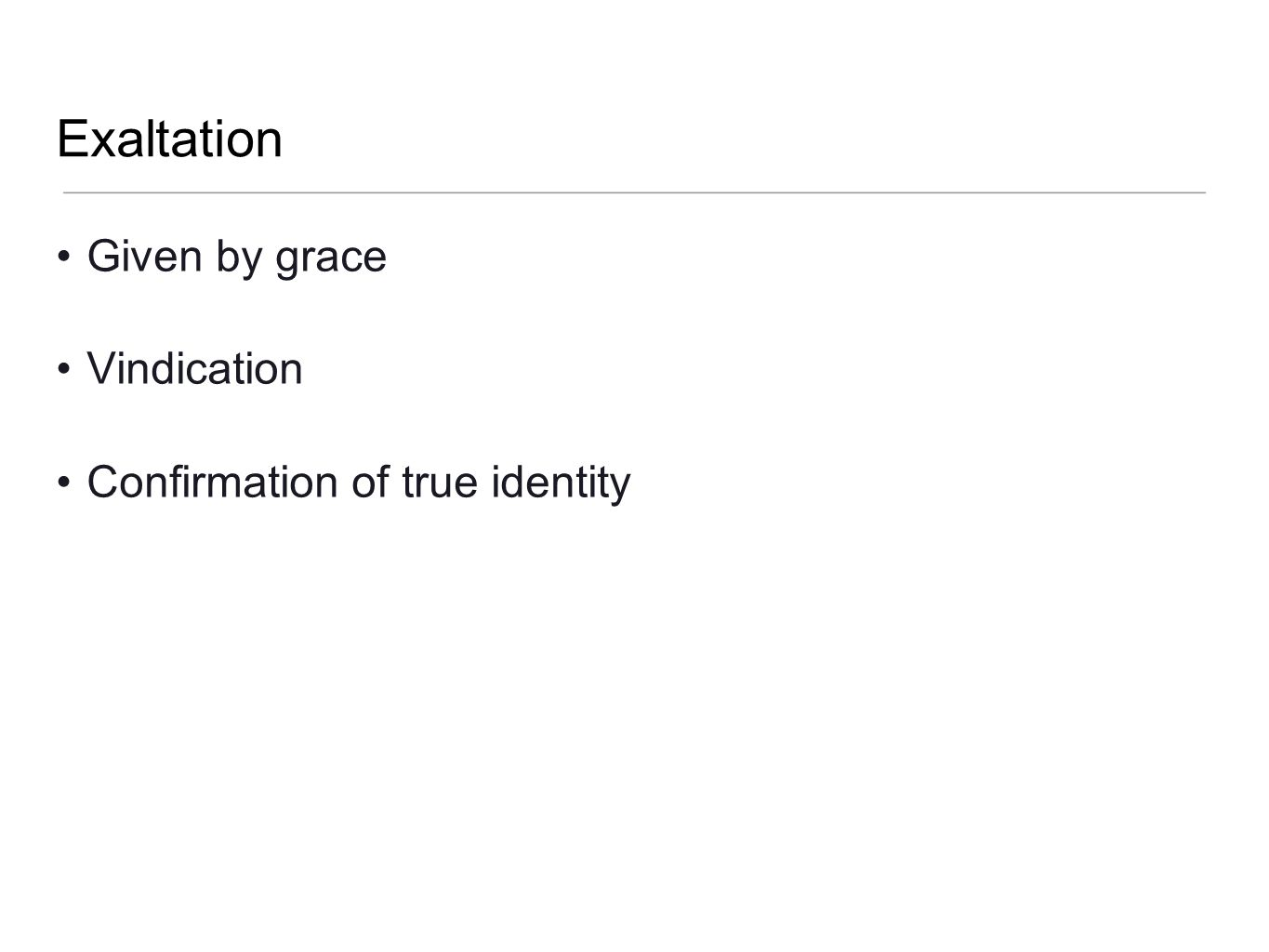 Exaltation Given by grace Vindication Confirmation of true identity