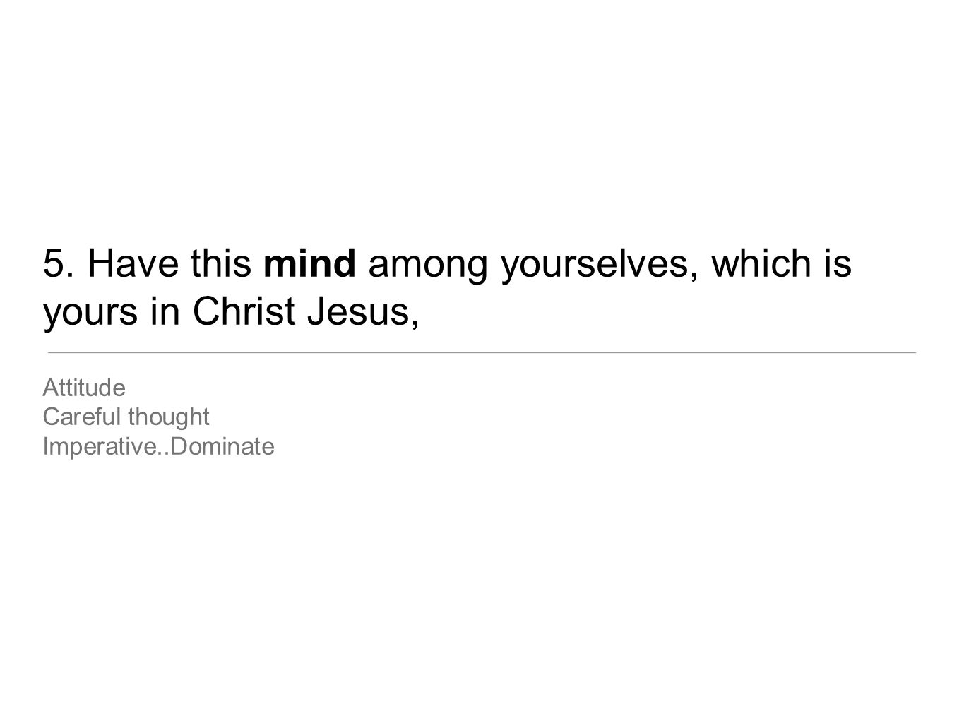 5. Have this mind among yourselves, which is yours in Christ Jesus,