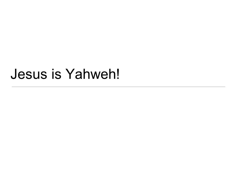 Jesus is Yahweh!