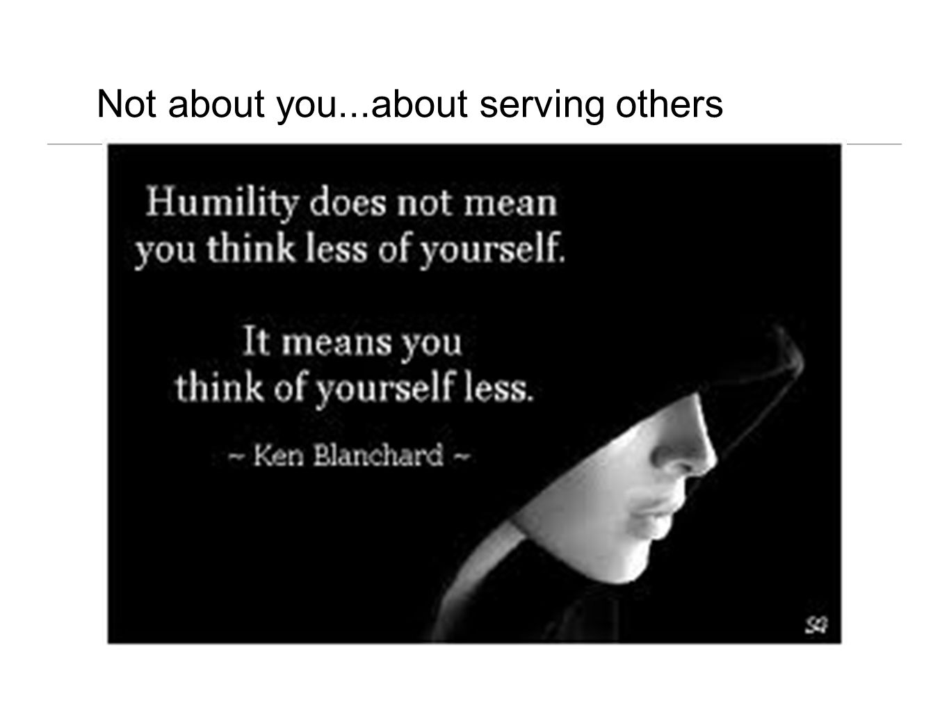 Not about you...about serving others
