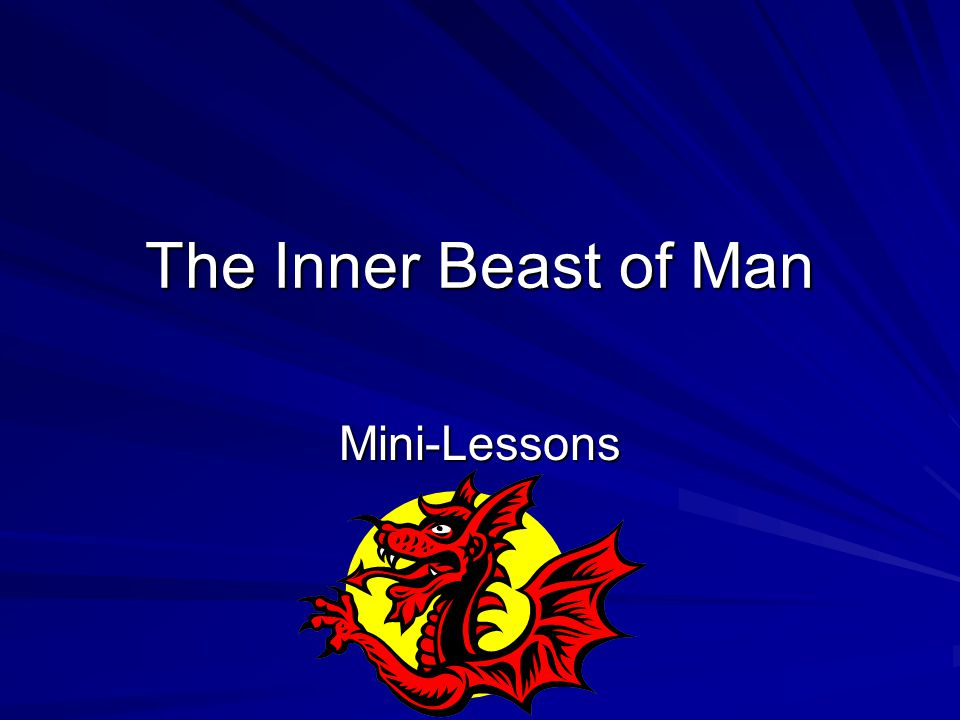 The Inner Beast of Man Mini-Lessons
