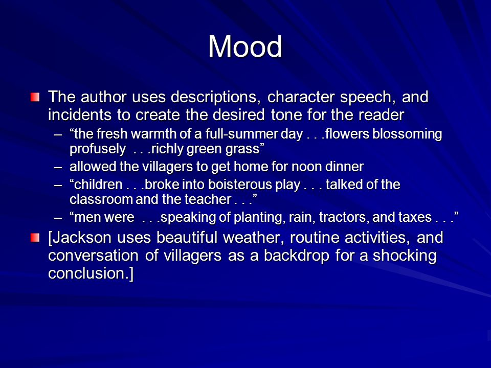 Mood The author uses descriptions, character speech, and incidents to create the desired tone for the reader.