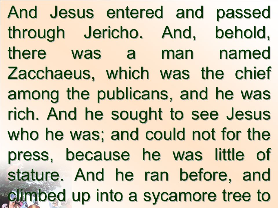 And Jesus entered and passed through Jericho