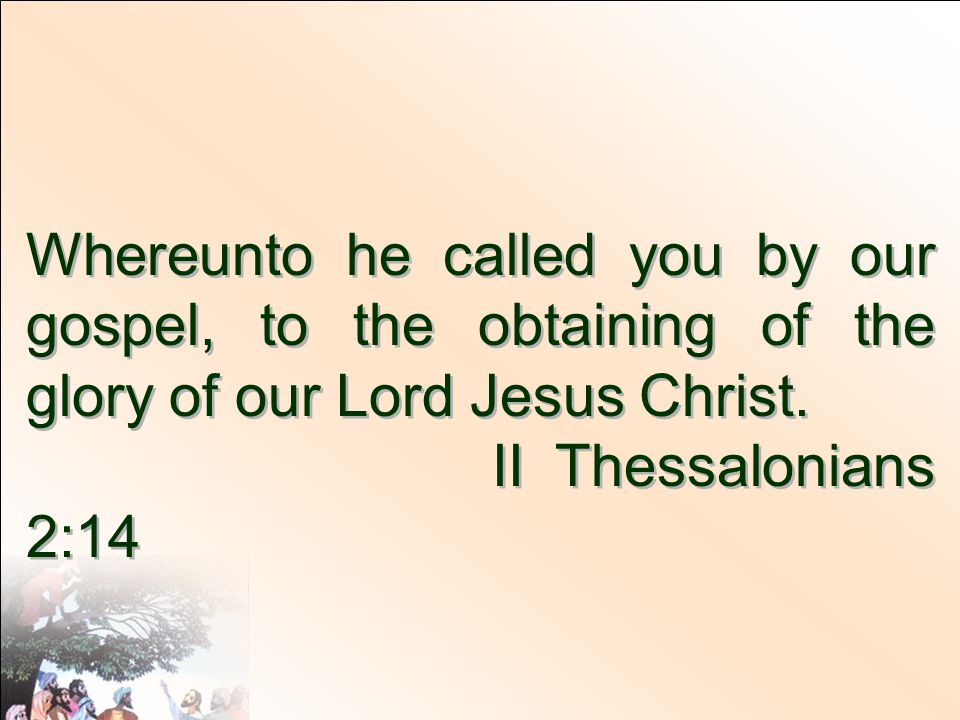 Whereunto he called you by our gospel, to the obtaining of the glory of our Lord Jesus Christ.
