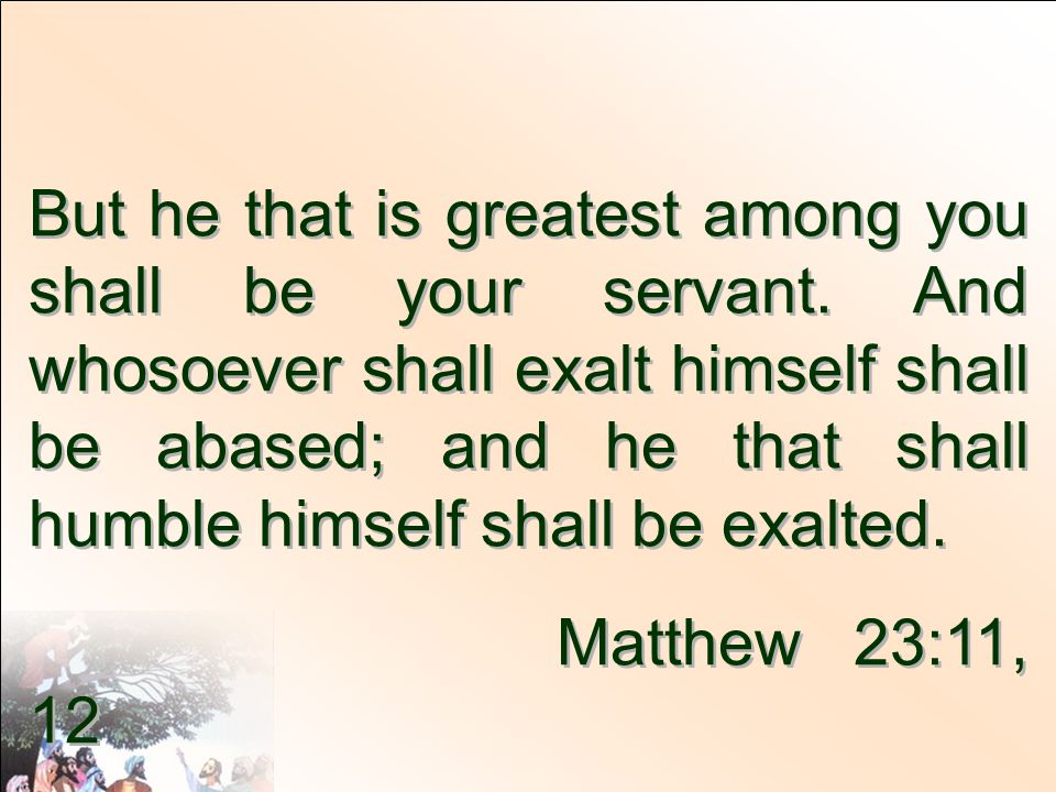 But he that is greatest among you shall be your servant