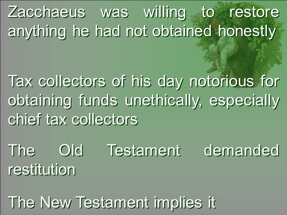 Zacchaeus was willing to restore anything he had not obtained honestly