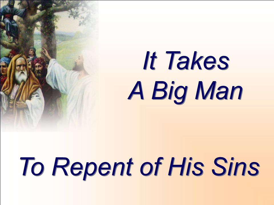 It Takes A Big Man To Repent of His Sins