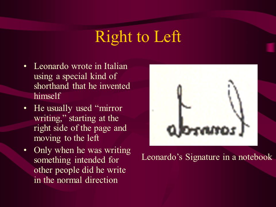 Right to Left Leonardo wrote in Italian using a special kind of shorthand that he invented himself.