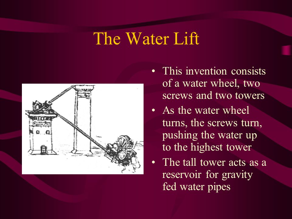 The Water Lift This invention consists of a water wheel, two screws and two towers.