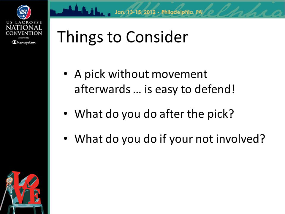 Things to Consider A pick without movement afterwards … is easy to defend! What do you do after the pick