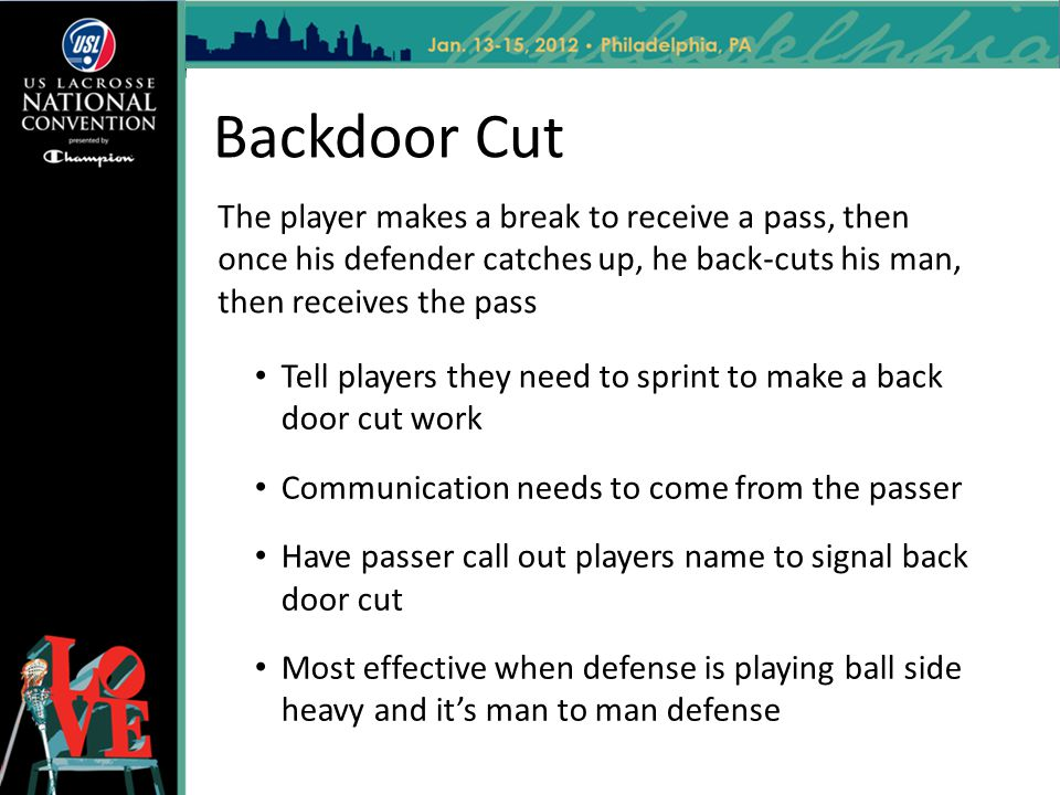 Backdoor Cut The player makes a break to receive a pass, then once his defender catches up, he back-cuts his man, then receives the pass.