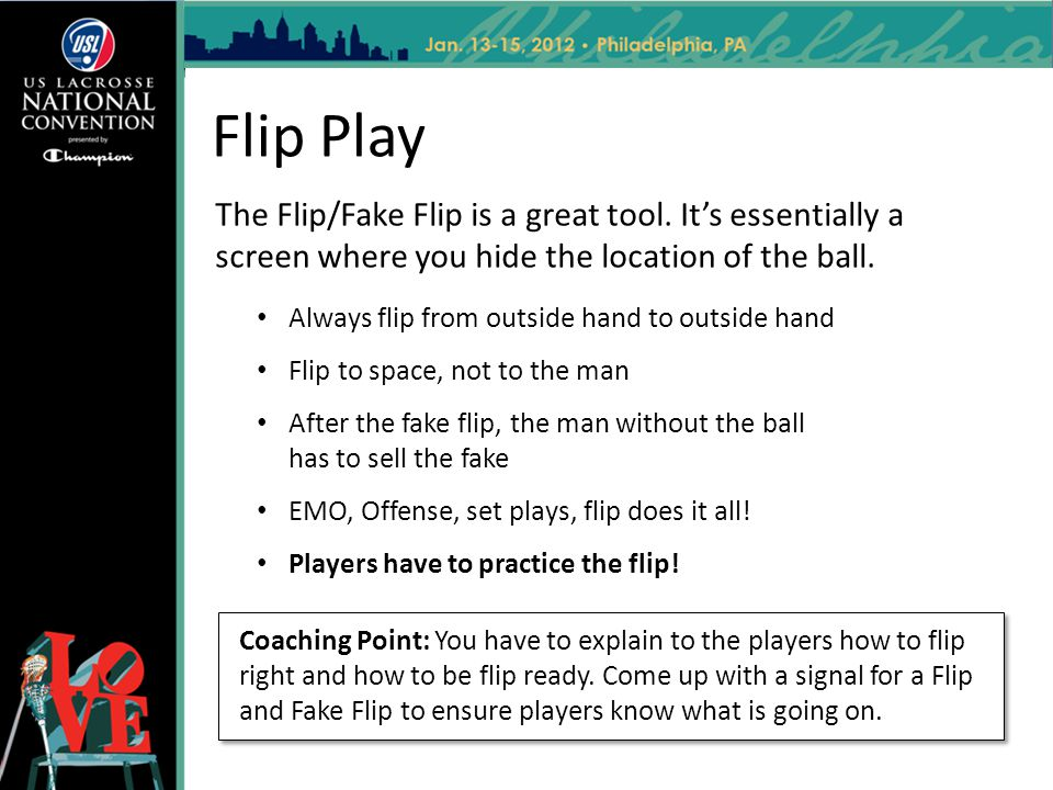 Flip Play The Flip/Fake Flip is a great tool. It's essentially a screen where you hide the location of the ball.