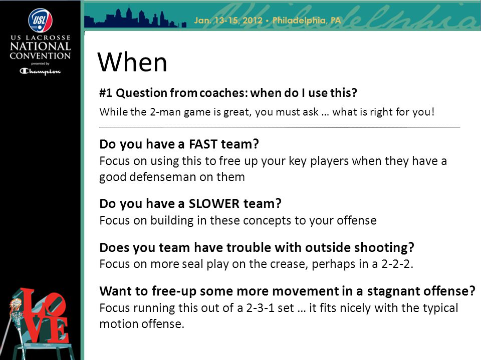 When #1 Question from coaches: when do I use this While the 2-man game is great, you must ask … what is right for you!