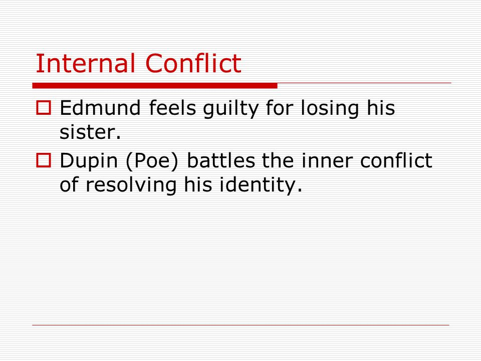 Internal Conflict Edmund feels guilty for losing his sister.