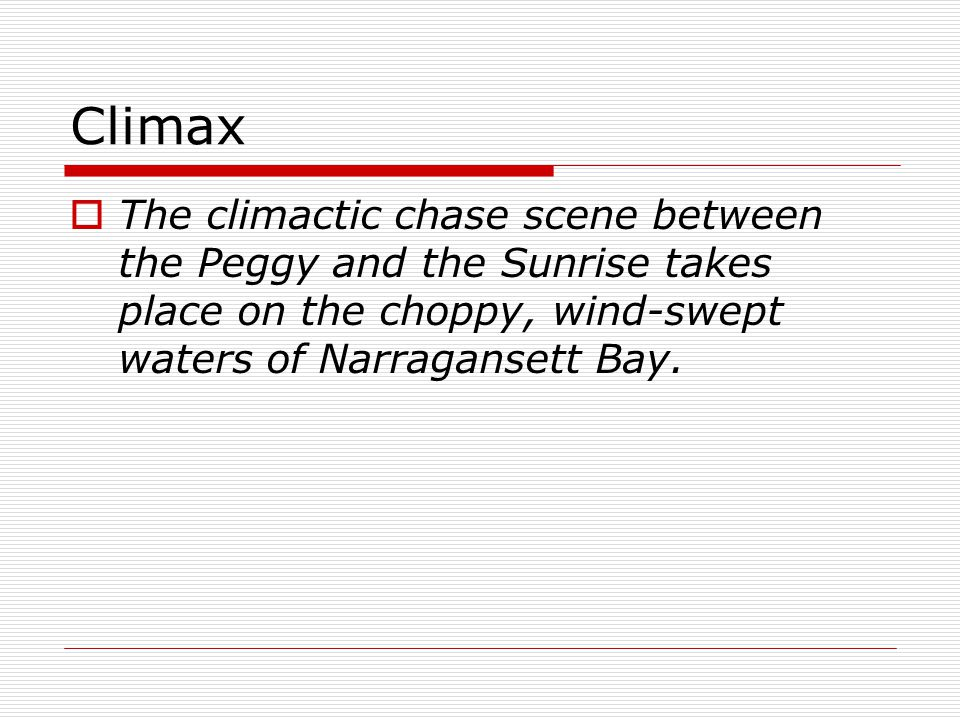 Climax The climactic chase scene between the Peggy and the Sunrise takes place on the choppy, wind-swept waters of Narragansett Bay.