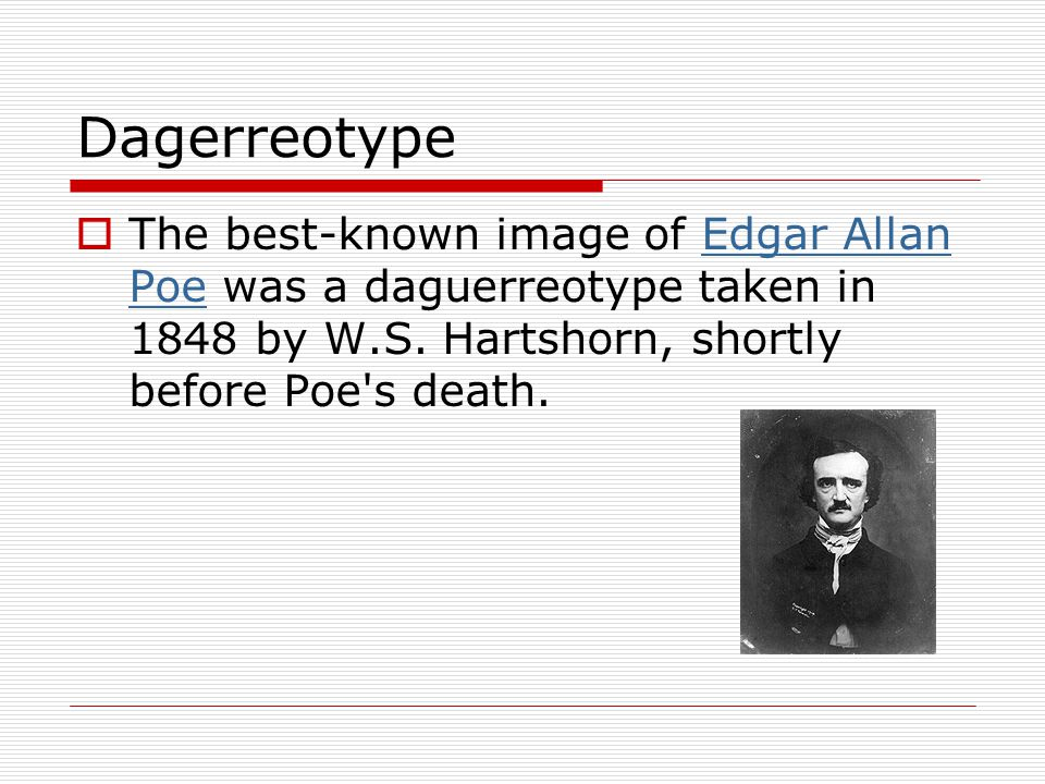 Dagerreotype The best-known image of Edgar Allan Poe was a daguerreotype taken in 1848 by W.S.
