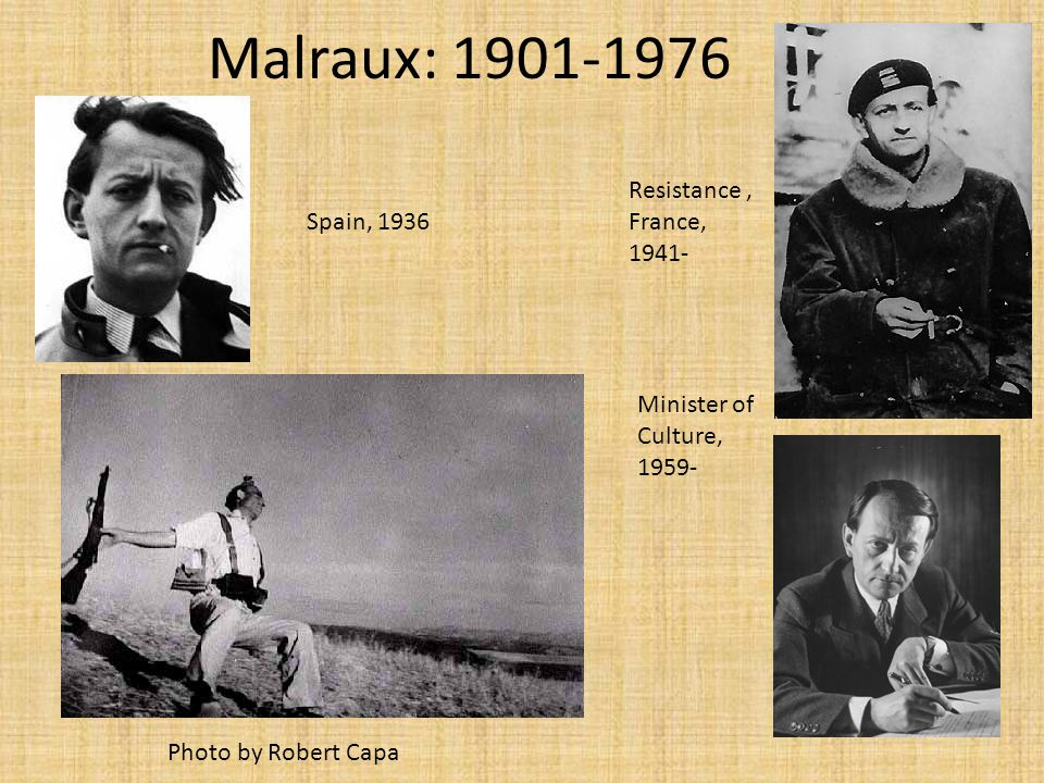 Malraux: 1901-1976 Resistance , France, 1941- Spain, 1936 Minister of