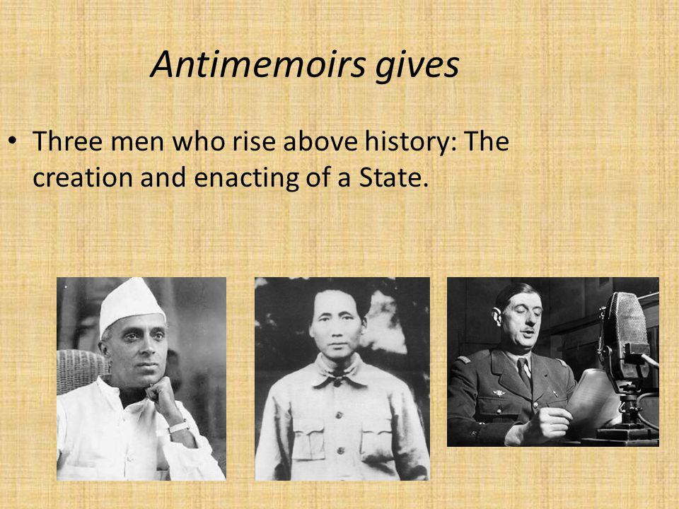 Antimemoirs gives Three men who rise above history: The creation and enacting of a State.