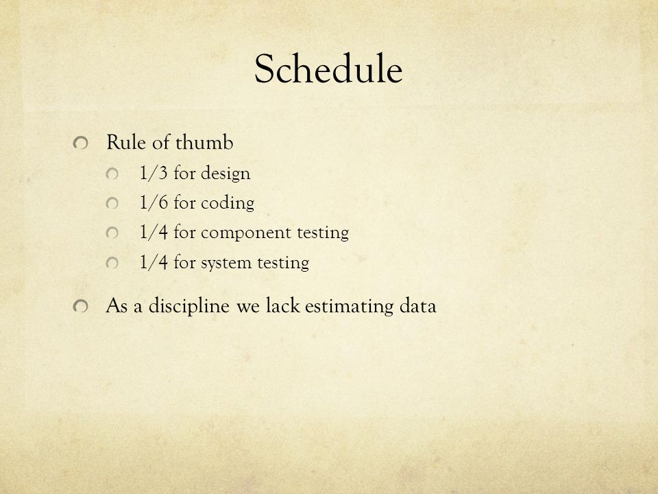 Schedule Rule of thumb As a discipline we lack estimating data