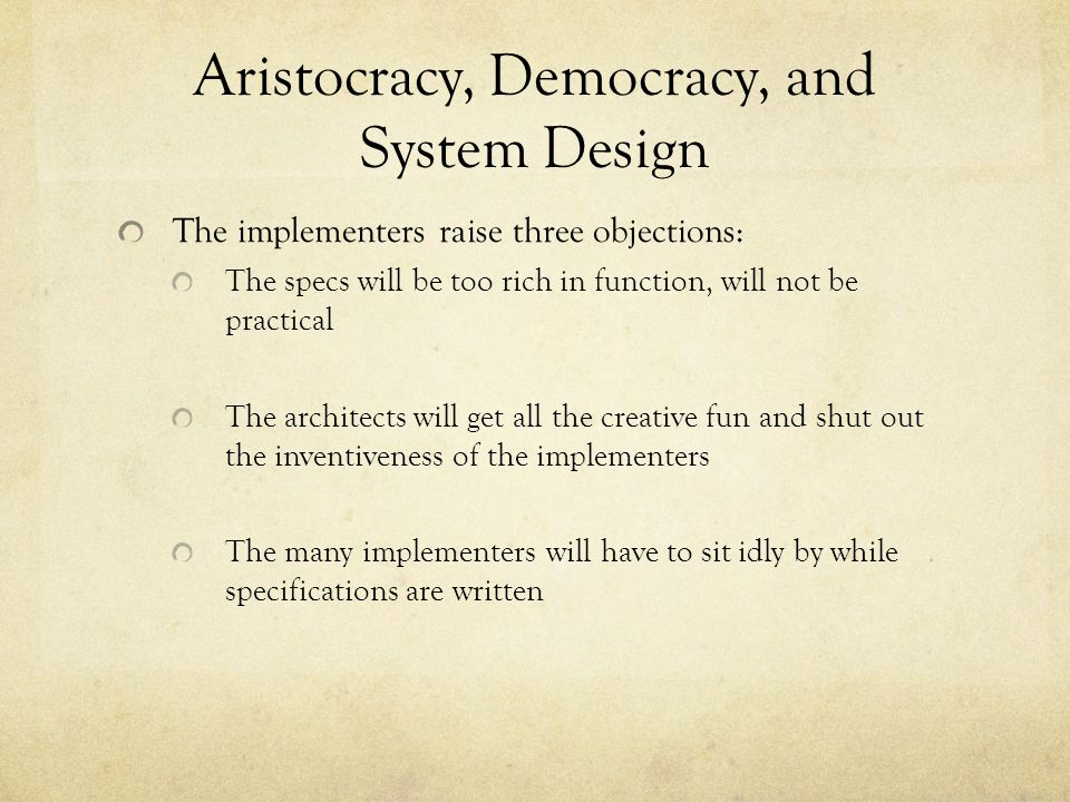 Aristocracy, Democracy, and System Design