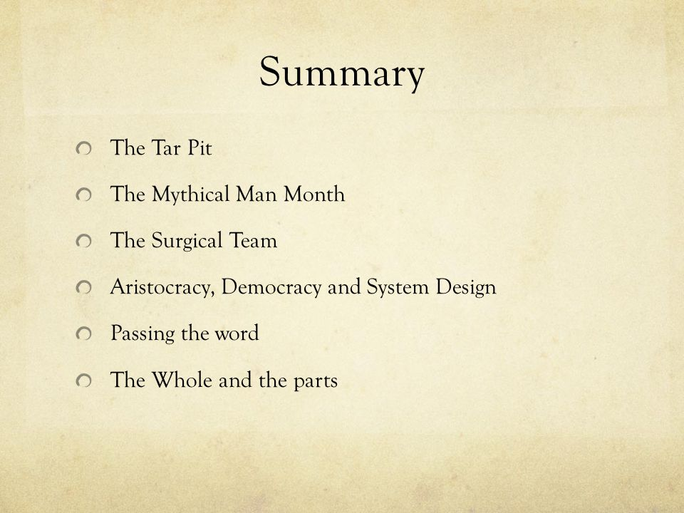 Summary The Tar Pit The Mythical Man Month The Surgical Team