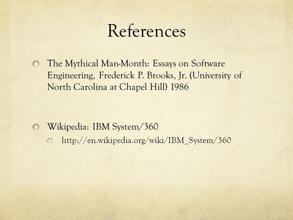 References The Mythical Man-Month: Essays on Software Engineering, Frederick P. Brooks, Jr. (University of North Carolina at Chapel Hill) 1986.