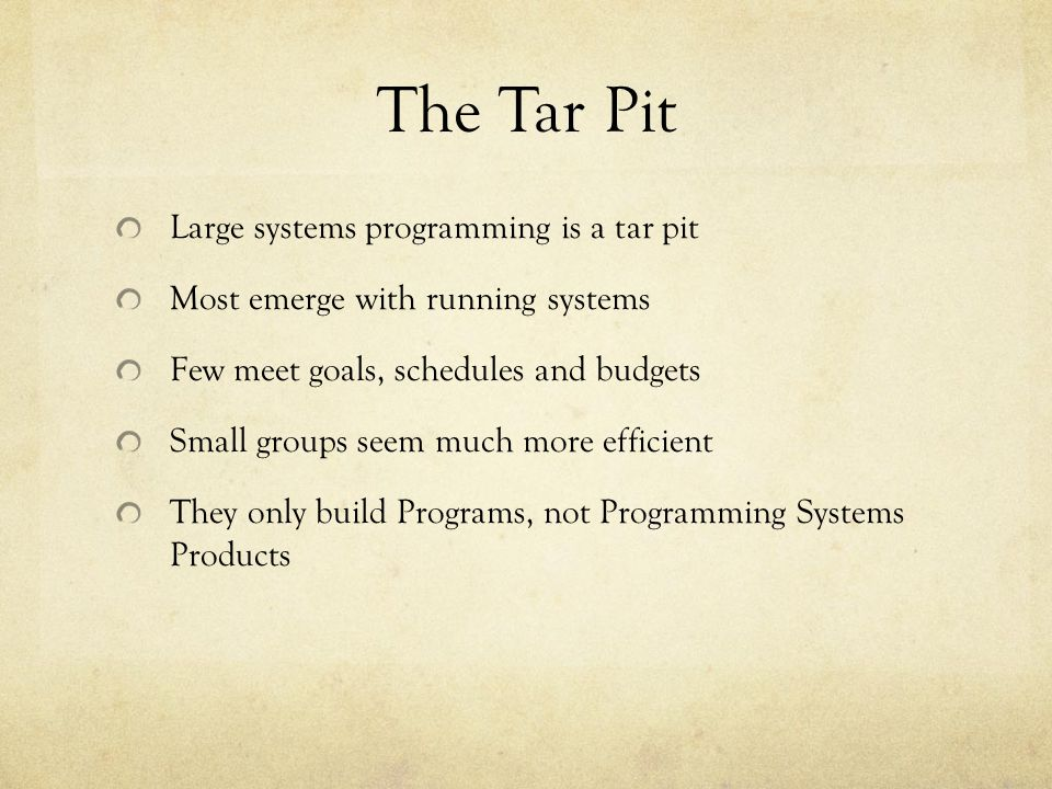 The Tar Pit Large systems programming is a tar pit