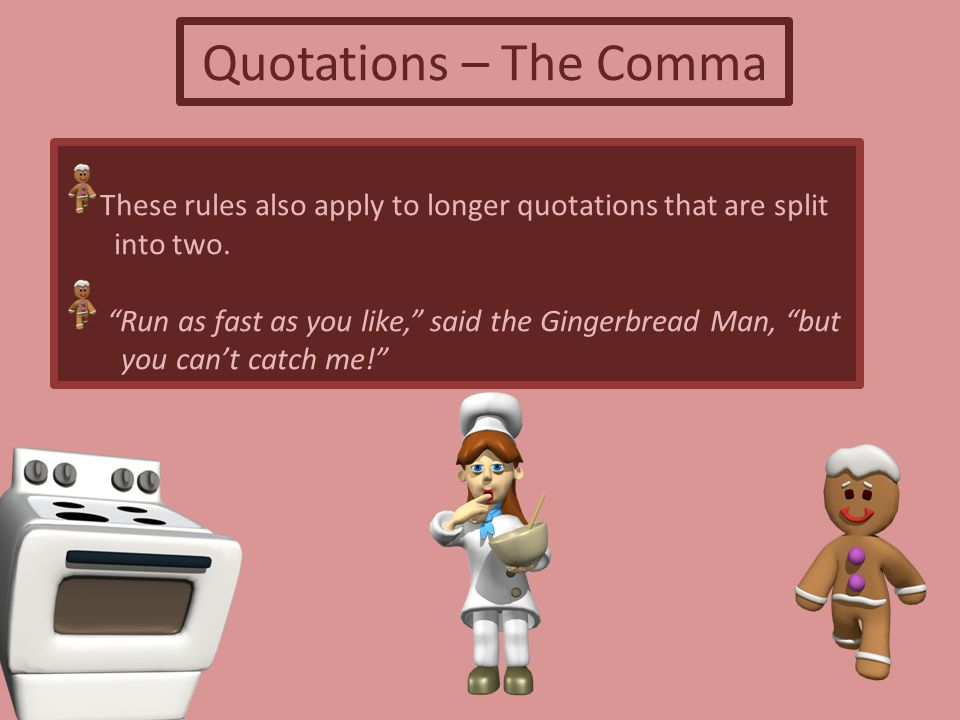 Quotations – The Comma These rules also apply to longer quotations that are split. into two.