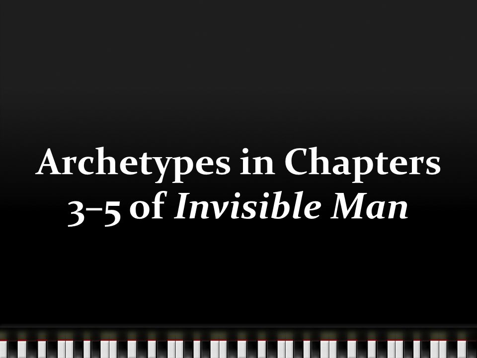 Archetypes in Chapters 3–5 of Invisible Man