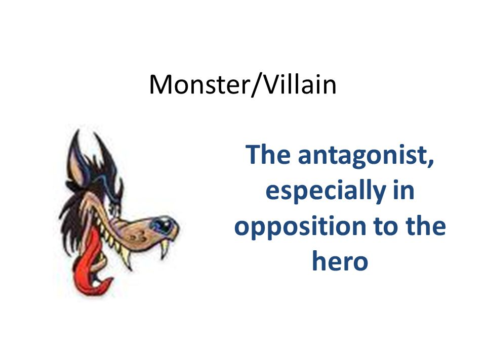 The antagonist, especially in opposition to the hero