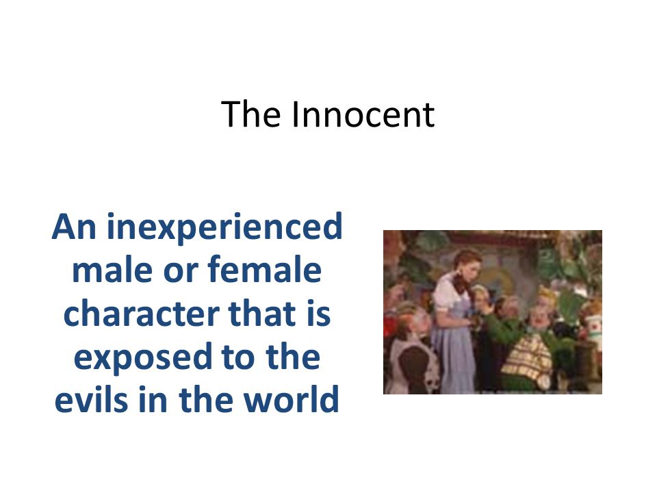 The Innocent An inexperienced male or female character that is exposed to the evils in the world