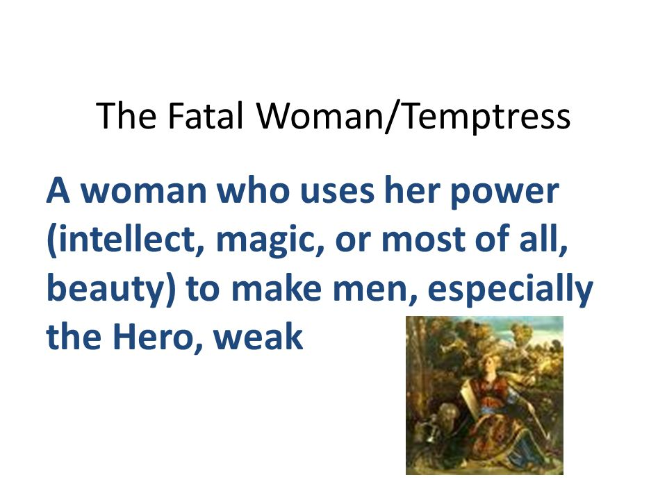 The Fatal Woman/Temptress