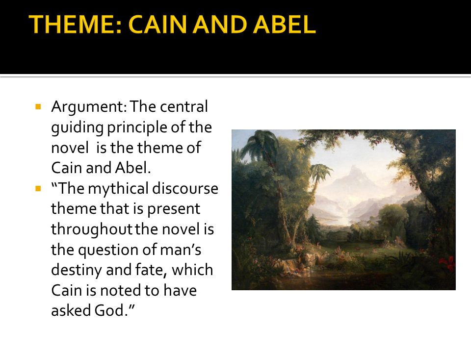 THEME: CAIN AND ABEL Argument: The central guiding principle of the novel is the theme of Cain and Abel.