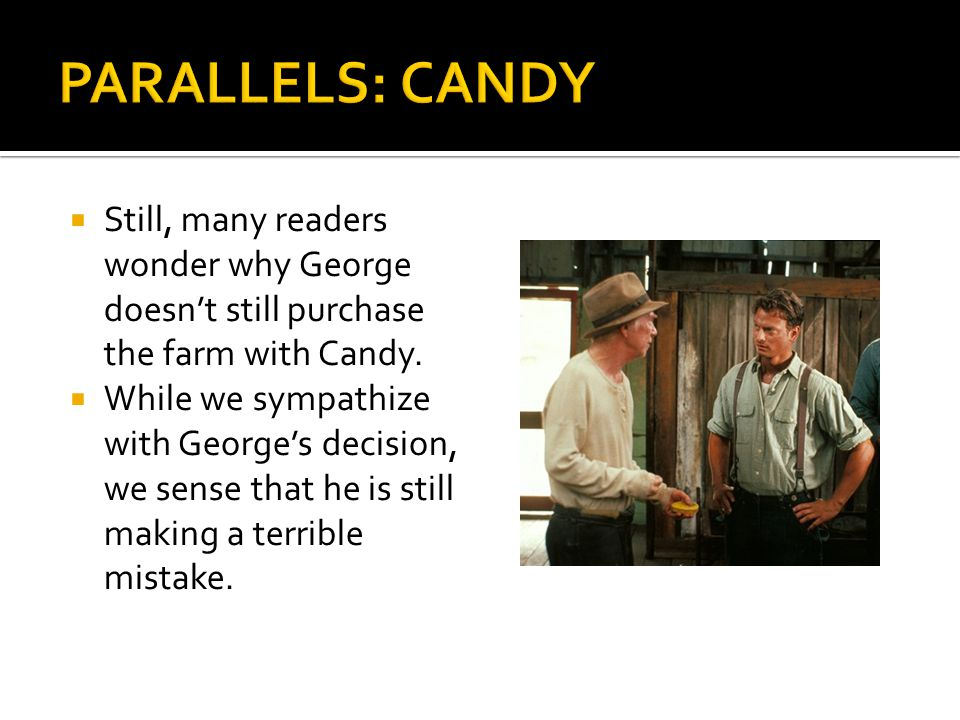 PARALLELS: CANDY Still, many readers wonder why George doesn't still purchase the farm with Candy.