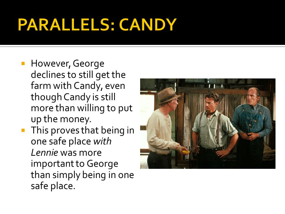 PARALLELS: CANDY However, George declines to still get the farm with Candy, even though Candy is still more than willing to put up the money.