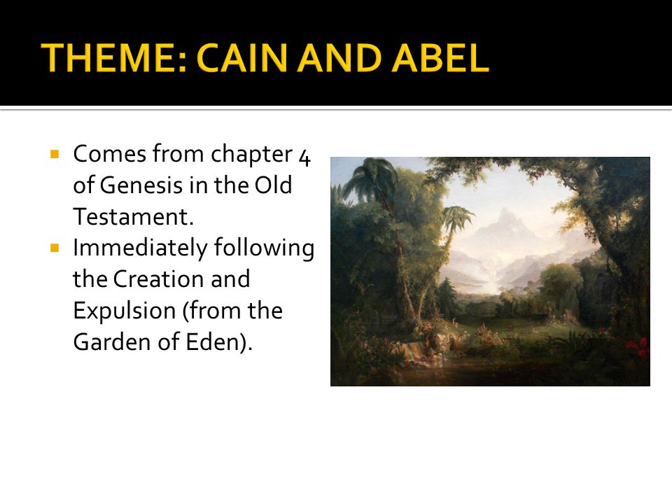 THEME: CAIN AND ABEL Comes from chapter 4 of Genesis in the Old Testament.