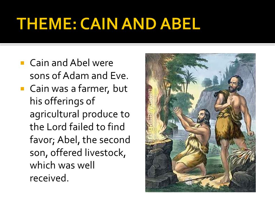 THEME: CAIN AND ABEL Cain and Abel were sons of Adam and Eve.