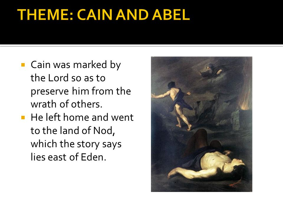 THEME: CAIN AND ABEL Cain was marked by the Lord so as to preserve him from the wrath of others.