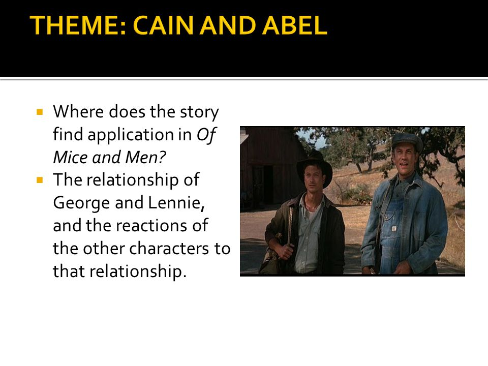 THEME: CAIN AND ABEL Where does the story find application in Of Mice and Men