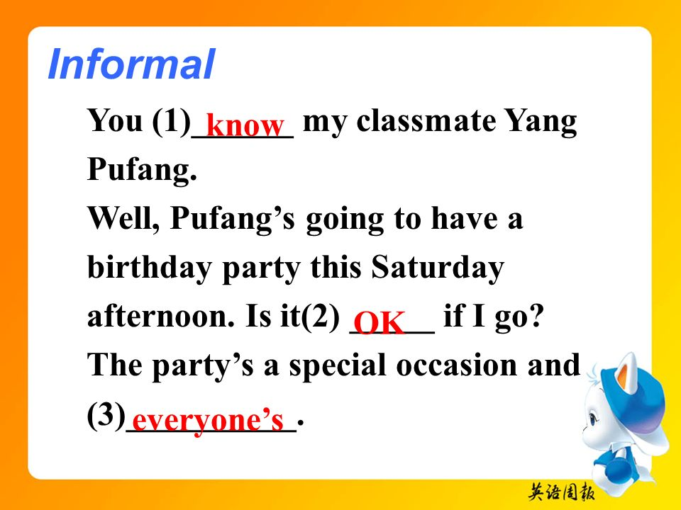 Informal You (1)______ my classmate Yang Pufang. know