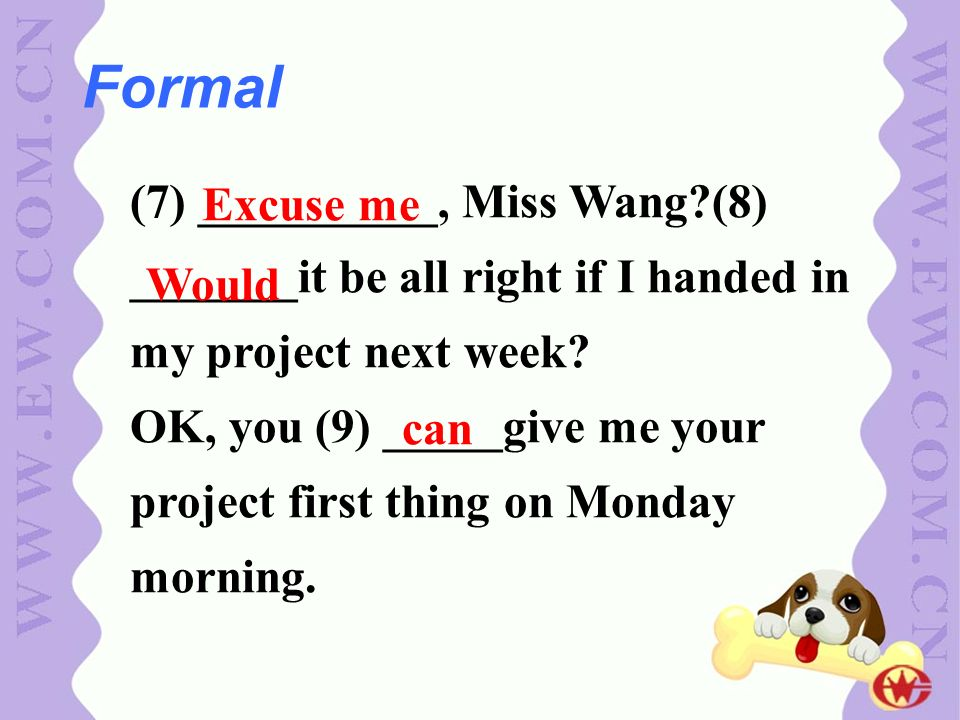Formal (7) __________, Miss Wang (8) _______it be all right if I handed in my project next week