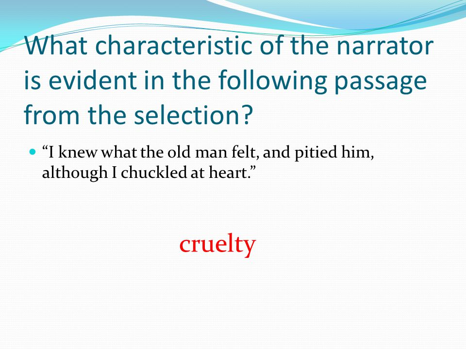 What characteristic of the narrator is evident in the following passage from the selection