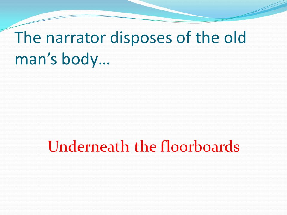 The narrator disposes of the old man's body…