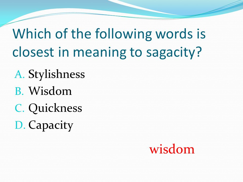 Which of the following words is closest in meaning to sagacity